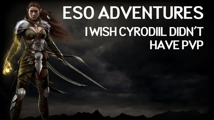 Elder Scrolls Online Adventures: I Wish Cyrodiil Didn't Have PvP
