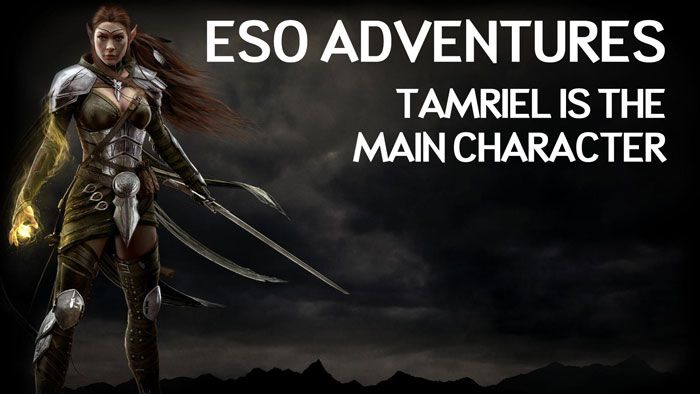 ESO Adventures: Tamriel Is The Main Character