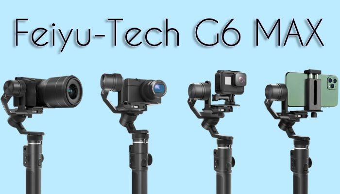 Feiyu-Tech Announces Small, Powerful 4-in-1 Gimbal: G6 MAX