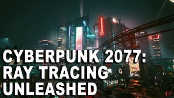 Cyberpunk 2077: Ray Tracing Unleashed