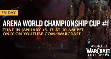 This Week in World of Warcraft - the Arena World Championship Cup Begins this Friday