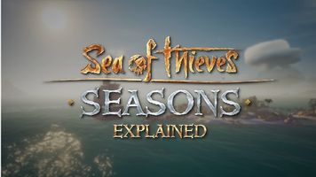 Sea of Thieves Seasons Explained Ahead of Season One